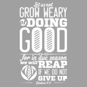 Galatians 6:9 Let us not become weary in doing good, for at the proper time we will reap a harvest if we do not give up Design