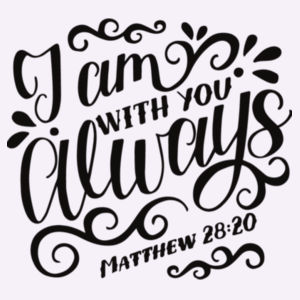 Matthew 28:20 I am with you always Design