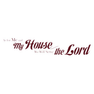 Joshua 24:15 As for me and My House, We will serve the Lord Design