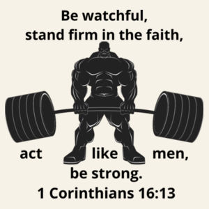 Bodybuilding - 1 Corinthians 16:13 Be watchful, stand firm in the faith, act like men, be strong. Design