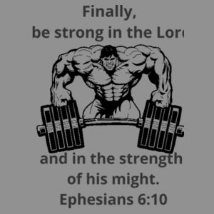 Bodybuilding - Ephesians 6:10 Finally, be strong in the Lord and in the strength of his might. Design