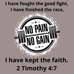 No Pian No gain - 2 Timothy 4:7 I have fought the good fight, I have finished the race, I have kept the faith. Design