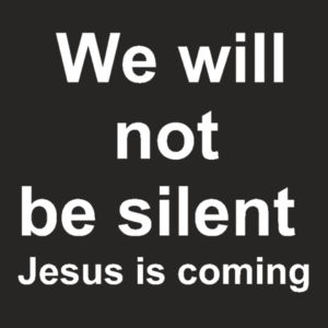 We will not be silent Jesus is coming Design