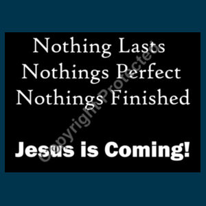 Nothing Lasts Nothings Perfect Nothings Finished Jesus is Coming Design